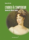 L'adieu à l'empereur : Journal de Marie-Louise