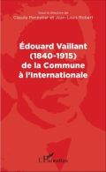 Édouard Vaillant (1840-1915) de la Commune à l'Internationale