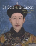 La Soie & le Canon: France-Chine (1700-1860)