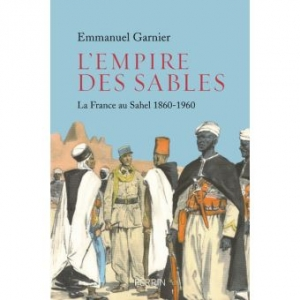 L'Empire des sables: La France au Sahel 1860-1960