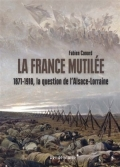 La France mutilée: 1871-1918, la question de l'Alsace-Lorraine