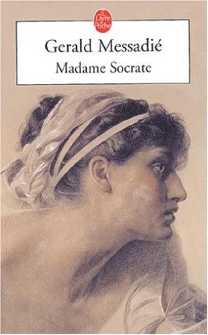 Madame socrate de gerald messadi avis et r sum critique de le club du roman historique - Madame tout va bien ...