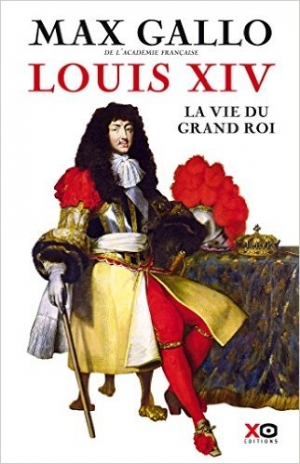 Louis XIV : la vie du grand roi