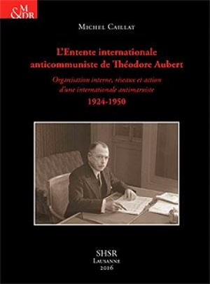 L'Entente  internationale anticommuniste de Théodore Aubert