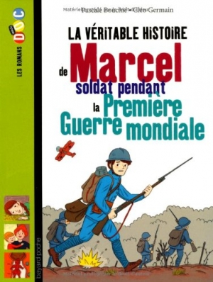 La véritable histoire de Marcel, soldat pendant la première guerre mondiale, Pascale Bouchié