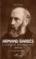 Armand Barbès: L'indigné permanent 1809-1870