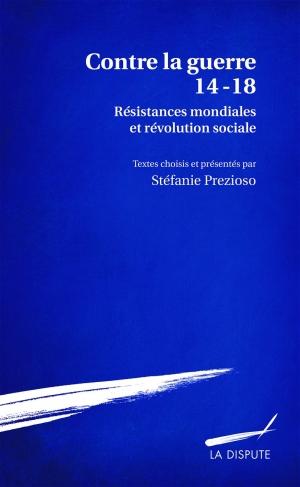https://www.gregoiredetours.fr/img/livre/stephanie-prezioso-contre-la-guerre-14-18-resistances-mondiales-et-revolution-sociale.jpg