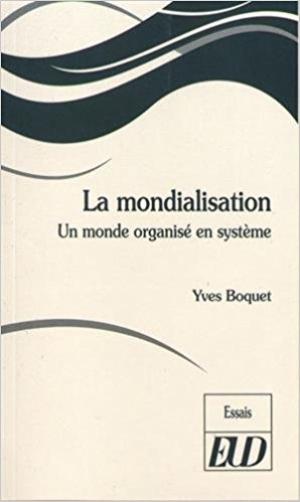 La mondialisation: Un monde organisé en système, de Yves